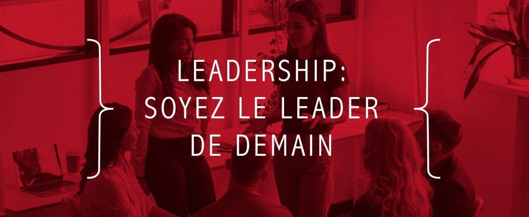 Leadership : Soyez le leader de demain !